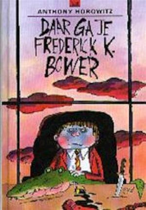 Daar ga je, Frederick K. Bower - Anthony Horowitz, J. van Gool