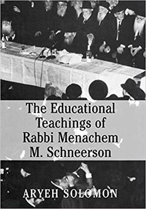 The Educational Teachings of Rabbi Menachem M. Schneerson - Aryeh Solomon