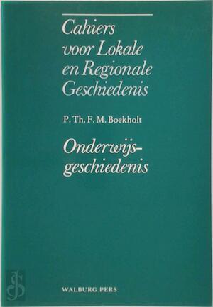 Cahiers lokale regionale geschiedenis - Onderwijsgeschiedenis - P.Th.F.M. Boekholt