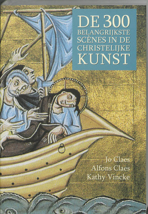 300 Belangrijkste scènes in de christelijke kunst - Jo Claes, Amp, Alfons Claes, Amp, Kathy Vincke