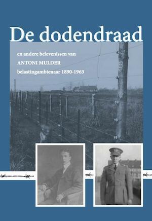 De dodendraad en andere belevenissen van Antoni Mulder, belastingambtenaar - Antoni Mulder
