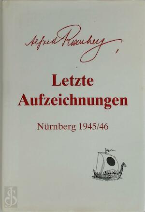 Letzte Aufzeichnungen - Alfred Rosenberg
