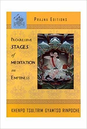 Progressive Stages of Meditation on Emptiness - Rinpoche Khenpo Tsultrim Gyamtso