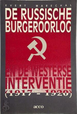 De Russische burgeroorlog en de westerse interventie (1917-1920) - Evert Maréchal