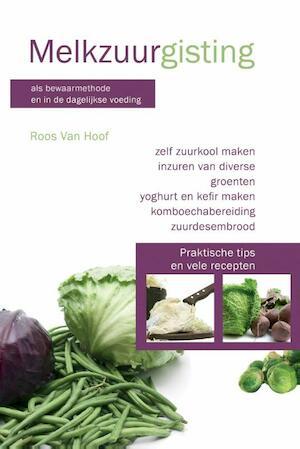 Melkzuurgisting als bewaarmethode en in de dagelijkse voeding - Roos van Hoof