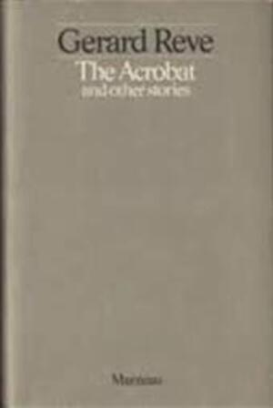 The Acrobat and Other Stories - Gerard Reve