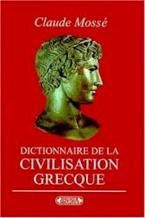 Dictionnaire d́e la civilisation grecque - Claude Mossé