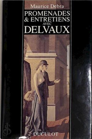 Promenades & entretiens avec Paul Delvaux - Maurice Debra, Paul Delvaux