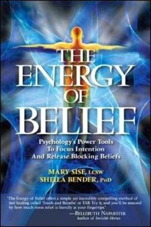 The Energy of Belief - Sheila Sidney, Ph.D. Bender, Mary T. Sise