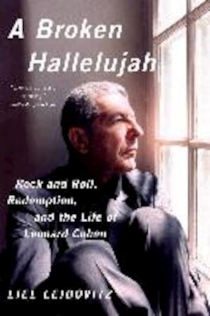 A Broken Hallelujah - Rock and Roll, Redemption, and the Life of Leonard Cohen - Liel Leibovitz
