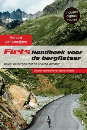 Fiets! Handboek voor de bergfietser - Richard van Ameijden