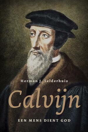 Calvijn - Herman J. Selderhuis, Herman Selderhuis