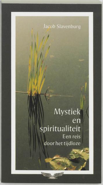 Mystiek en spiritualiteit - Jacob Slavenburg