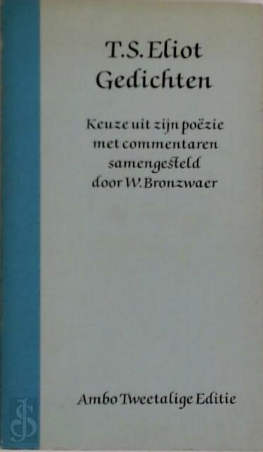Gedichten - Thomas Stearns Eliot, W. J. M. Bronzwaer, Kees Fens, Johan Kuin