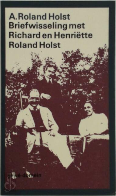 Briefwisseling met R.N. Roland Holst en H. Roland Holst-Van der Schalk - Adrianus Roland Holst, Erik Menkveld, Margaretha H. Schenkeveld