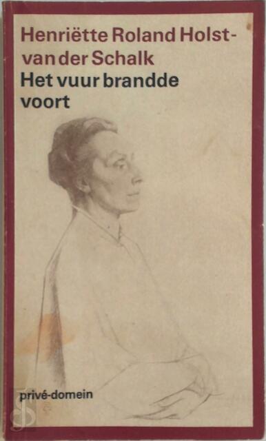Het vuur brandde voort - Henriëtte Roland Holst-van Der Schalk, G. Stuiveling