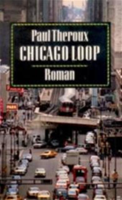 Chicago Loop - Paul Theroux, Tinke Davids