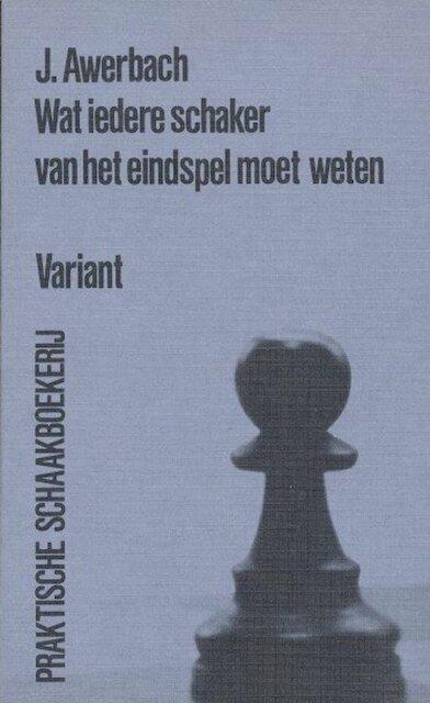 Wat iedere schaker van het eindspel moet weten - J. Awerbach
