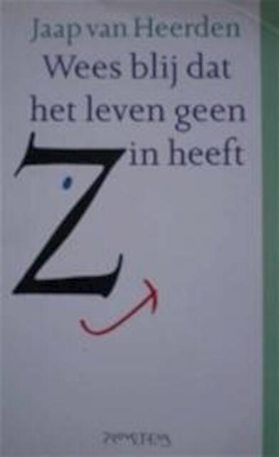 Wees blij dat het leven geen zin heeft - J. van Heerden