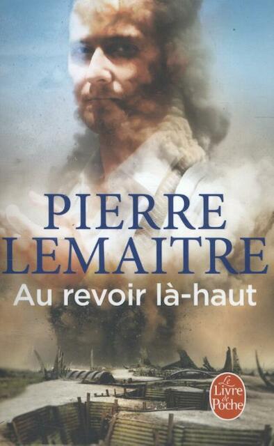 Au revoir là-haut - Pierre Lemaître