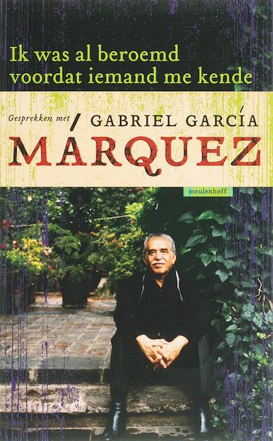 Ik was al beroemd voordat iemand me kende - Gabriel Garcia Marquez