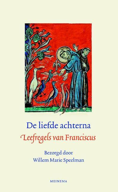 De liefde achterna - Franciscus van Assisi, Willem Marie Speelman