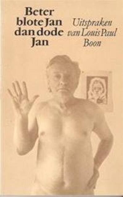 Beter blote Jan dan dode Jan en andere uitspraken van Louis Paul Boon - Gerd de (Samenstelling Ley