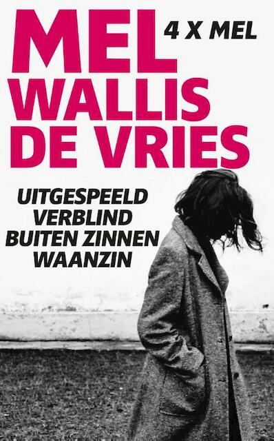 Uitgespeeld; Verblind; Buiten zinnen; Waanzin - Mel Wallis de Vries