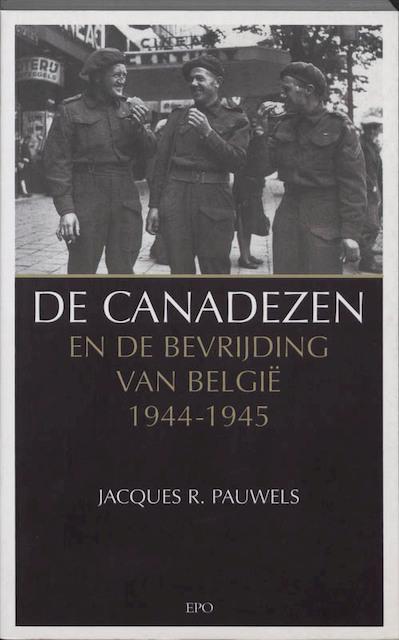 De Canadezen en de bevrijding van Belgie 1944-1945 - Jacques R. Pauwels