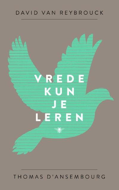 Vrede kun je leren - David Van Reybrouck, Thomas D'Ansembourg