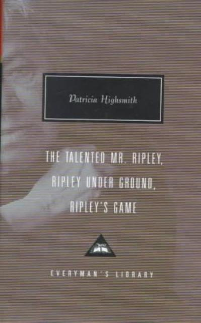 The Talented Mr. Ripley, Ripley Under Ground, Ripley's Game - Patricia Highsmith