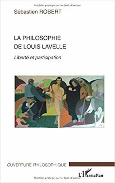 La philosophie de Louis Lavelle - Sébastien Robert