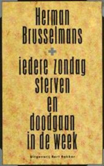 Iedere zondag sterven en doodgaan in de week - Herman Brusselmans