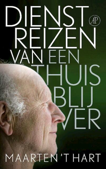 Dienstreizen van een thuisblijver - Maarten 't Hart