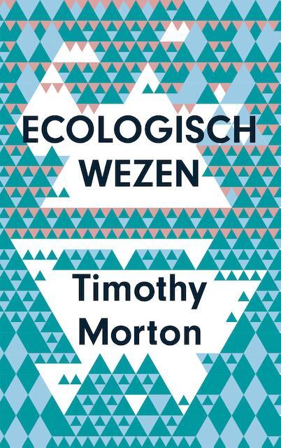 Ecologisch wezen - Timothy Morton