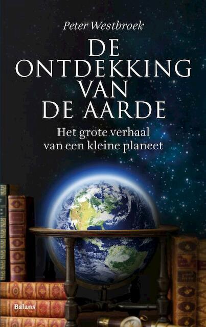De ontdekking van de Aarde - Peter Westbroek