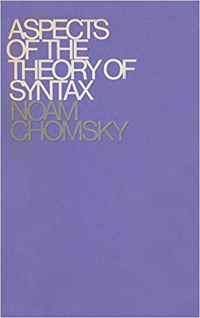 Aspects of the Theory of Syntax - Noam Chomsky