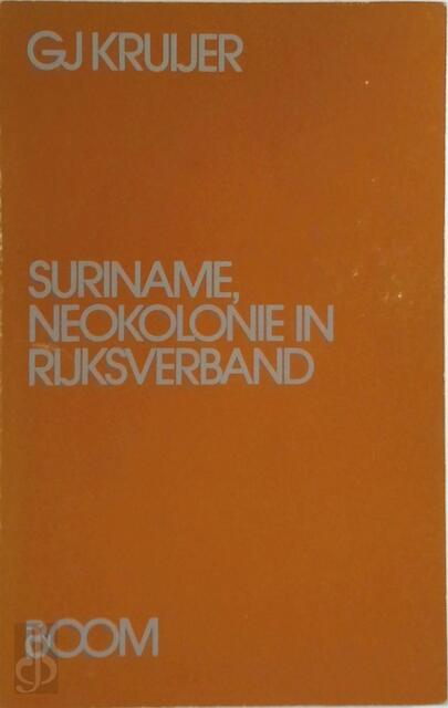 Suriname, neokolonie in rijksverband - Gj Kruijer