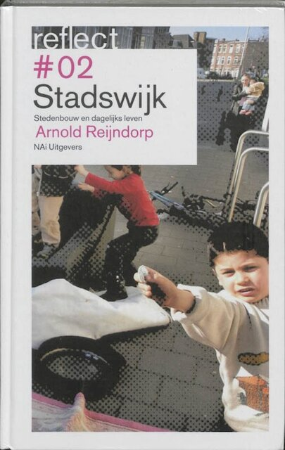 Reflect #2 Stadswijk / Stedenbouw en dagelijks leven - Arnold Reijndorp