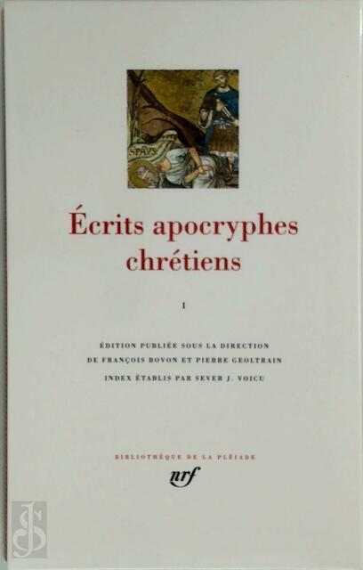 Écrits apocryphes chrétiens I - François Bovon, Pierre Geoltrain