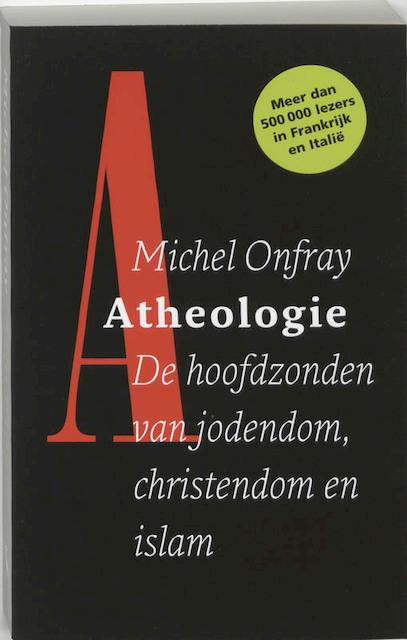 Atheologie. De hoofdzonden van jodendom, christendom en islam - Michel Onfray