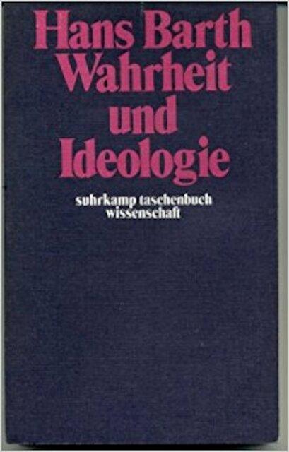Wahrheit und Ideologie - Hans Barth