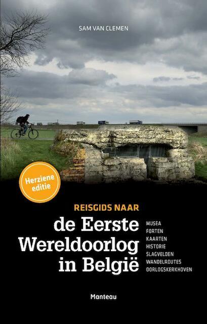 Reisgids naar de eerste wereldoorlog in Belgie - Sam Van Clemen