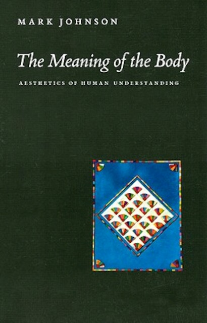 The Meaning of the Body - Aesthetics of Human Understanding - M Johnson