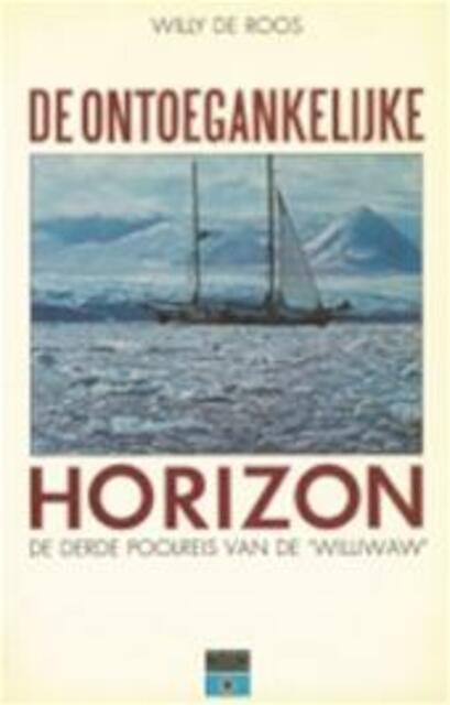 De ontoegankelijke horizon - Willy de Roos, Joke van Zijl