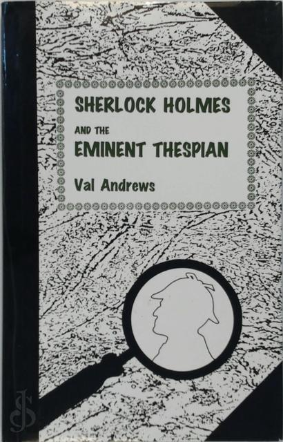 Sherlock Holmes and the Eminent Thespian - Val Andrews