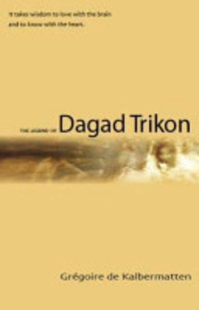 The Legend of Dagad Trikon - Grégoire de Kalbermatten