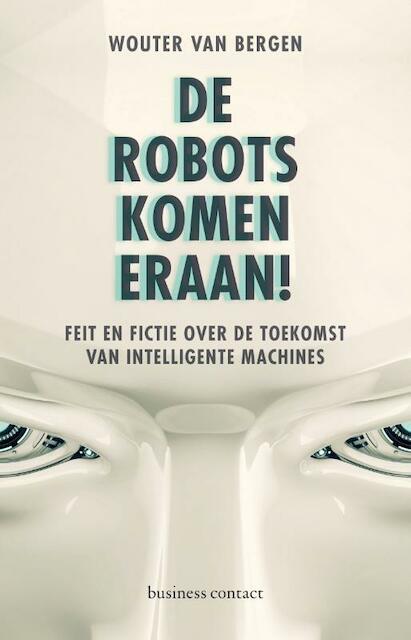 De robots komen eraan! - Wouter van Bergen