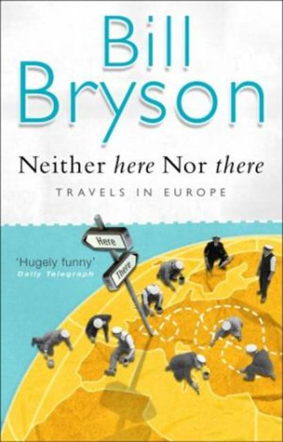 Neither Here Nor There - Bill Bryson