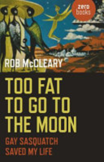 Too Fat to Go to the Moon - Rob McCleary